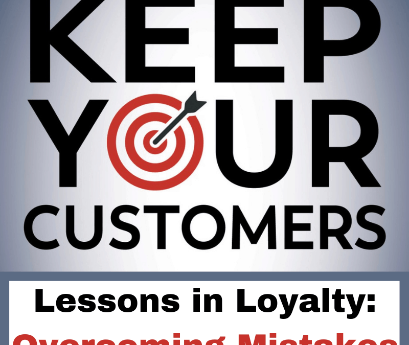 Overcoming Customer Mistakes: Keep Your Customers Lessons in Loyalty
