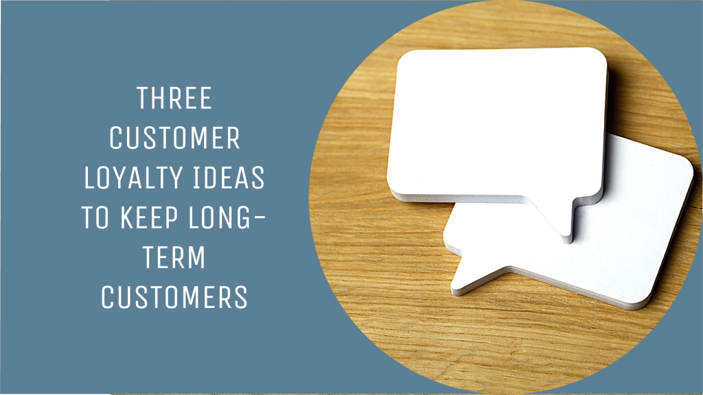 Featured Image, Three customer loyalty idea to keeping long term customers with speech bubbles